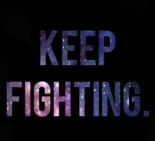 Keep fighting, Motivation quote in Space Sticker