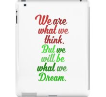 We are what we think.  iPad Case/Skin