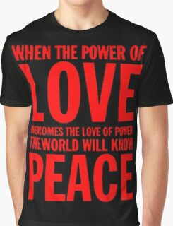 """""""When the power of love overcomes the love of power the world will know peace""""  Graphic T-Shirt"""