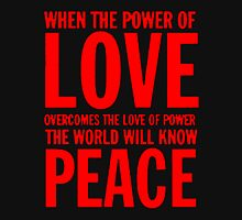 """When the power of love overcomes the love of power the world will know peace""  Unisex T-Shirt"