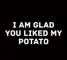 Glad You Liked My Potato - Text (black) by fandommerchshop