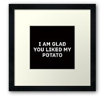 Glad You Liked My Potato - Text (black) Framed Print