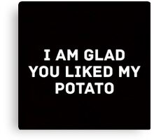 Glad You Liked My Potato - Text (black) Canvas Print