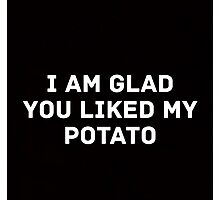 Glad You Liked My Potato - Text (black) Photographic Print