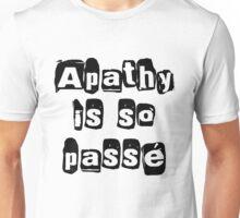 Apathy Is So Passé  Unisex T-Shirt