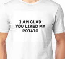 Glad You Liked My Potato - Text (white) Unisex T-Shirt