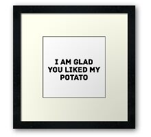 Glad You Liked My Potato - Text (white) Framed Print