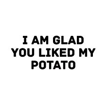 Glad You Liked My Potato - Text (white) Photographic Print