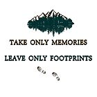 """""""Take only memories, Leave only footprints""""  quote & leave no trace hiker ethics .  by VisionQuestArts"""