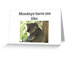 Mondays Have Me Like Greeting Card