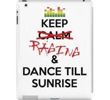 Keep RAGING & Dance till sunrise iPad Case/Skin