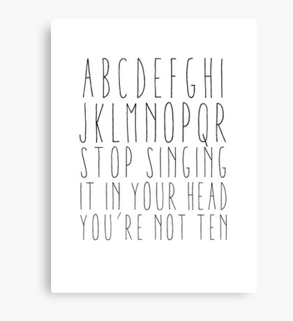 Stop singing it in your head Canvas Print