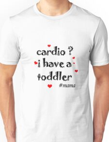 cardio i have a toddler Unisex T-Shirt