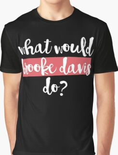 what would brooke davis do? Graphic T-Shirt