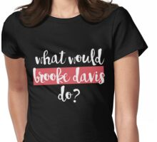 what would brooke davis do? Womens Fitted T-Shirt