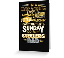 I'm A Black & Yellow Lovin Always Cheering Football Watchin' Can't Wait Until Sunday Die-hard Steelers Dad - T-shirts & Hoodies Greeting Card