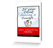 Forex - If You Think Boxing's Tough Greeting Card