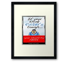 Forex - If You Think Rugby's Tough Framed Print
