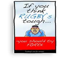 Forex - If You Think Rugby's Tough Canvas Print