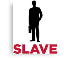 I am a corporate slave Canvas Print