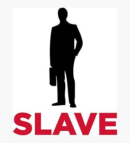 I am a corporate slave Photographic Print