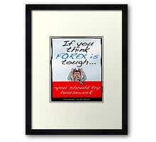 FOREX -If You Think Forex's Tough Framed Print