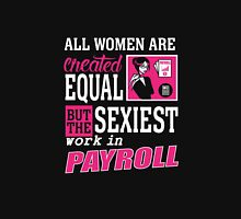 All women are created equal but the sexiest work in payroll Unisex T-Shirt