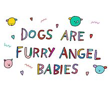dogs are furry angel babies by yippywhippy