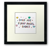 dogs are furry angel babies Framed Print