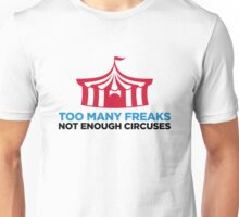 Too many freaks. Not enough circuses. Unisex T-Shirt