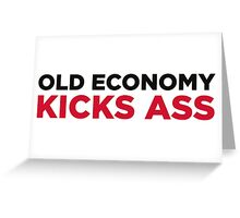 Old Economy is awesome! Greeting Card