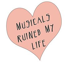 Musicals Ruined My Life Photographic Print