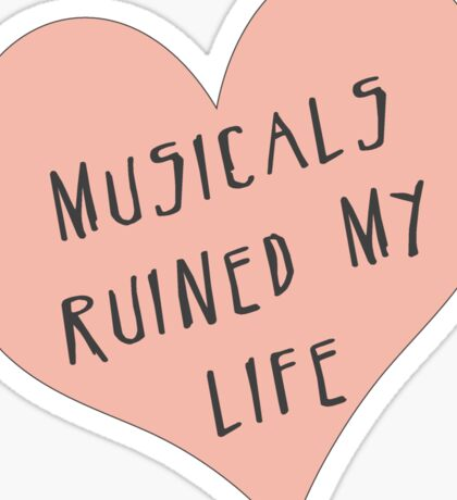 Musicals Ruined My Life Sticker