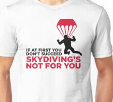 Skydiving is not for the unlucky ones. Unisex T-Shirt