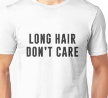 Long hair.. Don't care Unisex T-Shirt