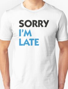 Sorry that I m late! T-Shirt