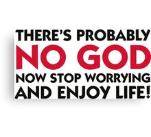 There s probably no God. So calm down! Canvas Print