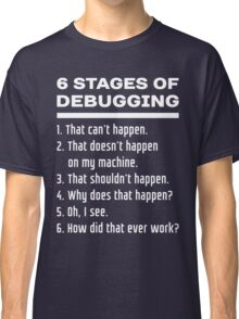 Six Stages of Debugging: White on Dark Design for Programmers Classic T-Shirt