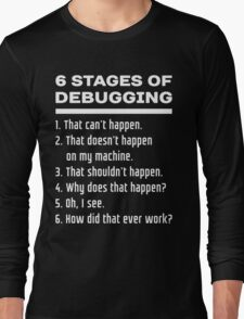 Six Stages of Debugging: White on Dark Design for Programmers Long Sleeve T-Shirt