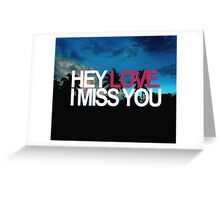 Hey Love, I miss you Greeting Card