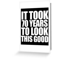 It took 70 years to look this good birthday party Greeting Card
