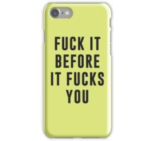 Fuck it before it fucks you iPhone Case/Skin