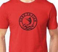 Born To Fish 1 Unisex T-Shirt