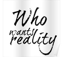Who Wants Reality Poster