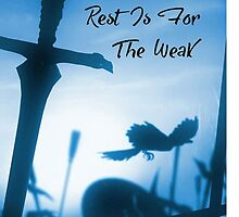 Rest is for the weak  by KingKiller123