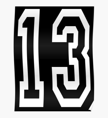 13, TEAM SPORTS, NUMBER 13, THIRTEEN, THIRTEENTH, ONE, THREE, Competition, Unlucky, Luck, WHITE Poster