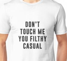 Don't touch me, you filthy casual Unisex T-Shirt