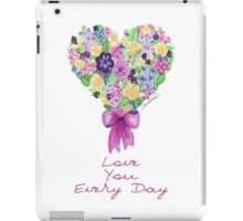Love you every day! iPad Case/Skin