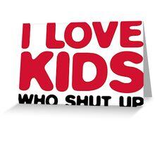I love children, the shut! Greeting Card