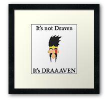 It's not Draven. It's DRAAVVEN. Framed Print